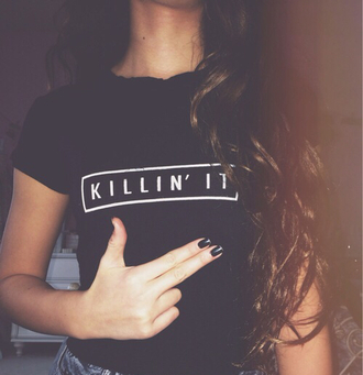 t-shirt tumblr trendy girly pinterest instagram killin it black black and white grunge denim nail polish graphic tee basic streetstyle black t-shirt grunge t-shirt indie hipster quote on it quote on it t-shirt cropped weheartit streetwear crop tops killing it shirt black tee shirt shoes top shirt cool