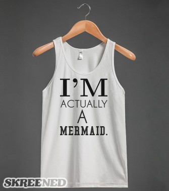 I'm actually a mermaid tank top tshirt tee t shirt  - funnyt - Skreened T-shirts, Organic Shirts, Hoodies, Kids Tees, Baby One-Pieces and Tote Bags Custom T-Shirts, Organic Shirts, Hoodies, Novelty Gifts, Kids Apparel, Baby One-Pieces | Skreened - Ethical Custom Apparel