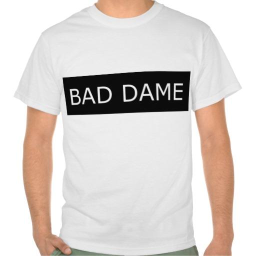 bad dame