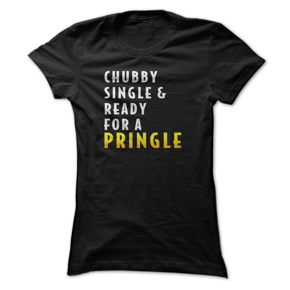 Chubby, Single And Ready For A Pringle T-Shirt & Hoodie