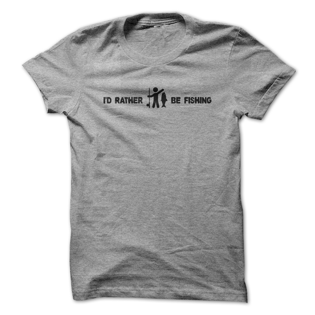 I'd Rather Be Fishing T-Shirt & Hoodie