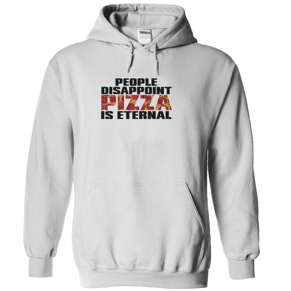 People Disappoint Pizza Is Eternal T-Shirt & Hoodie