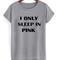 I only sleep tshirt