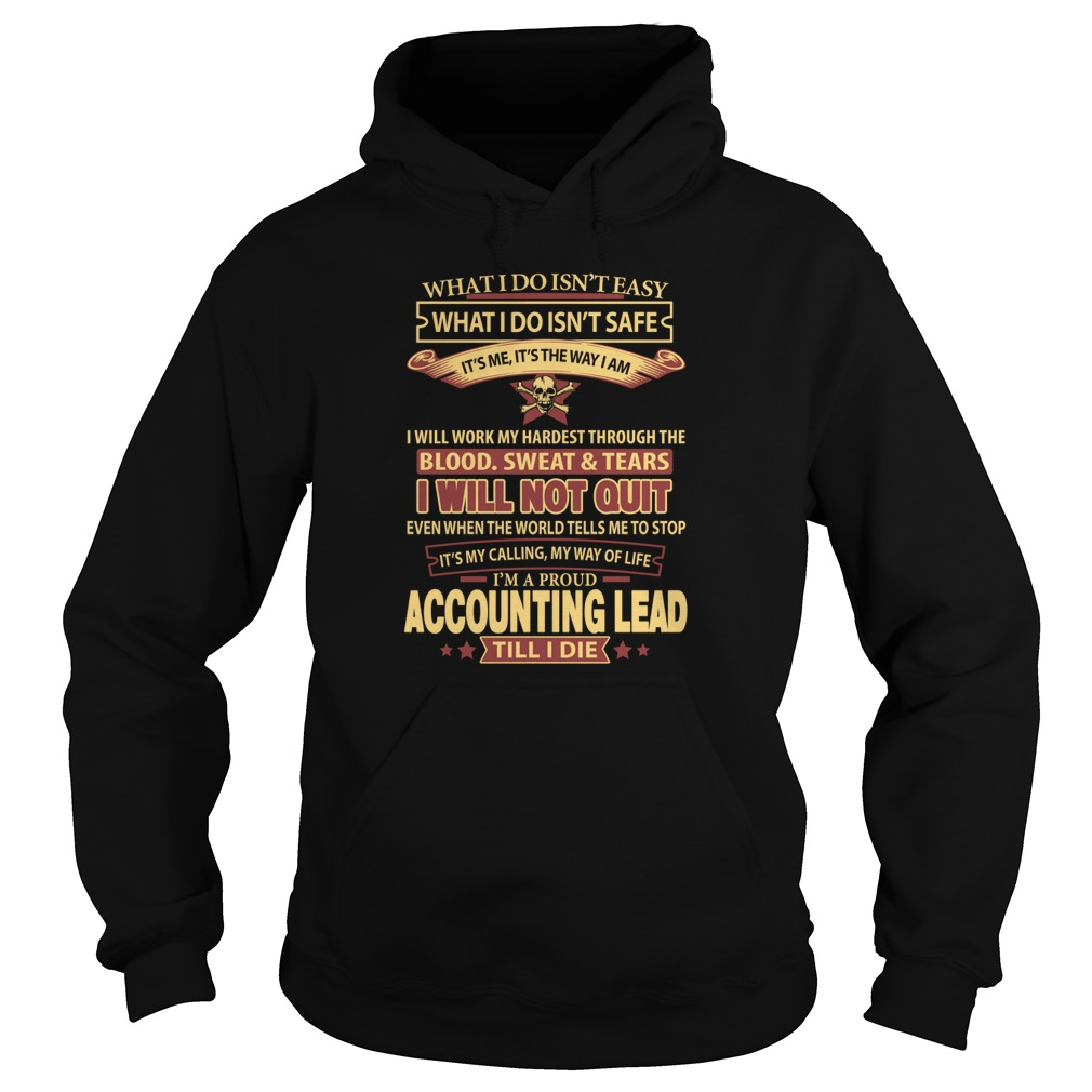 I Am A Accounting Lead Till I Die What I Do T Shirt & Hoodie