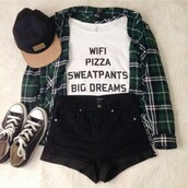 blouse,t-shirt,cool shirts,pizza,wifi,dreams,trendy,fashion,cute top,white,white t-shirt,quote on it,white shirt,big dreams,flannel shirt,snapback,converse,low top sneakers,flannel,shorts,black,plaid,green,hat,jeans,cardigan,pants,home accessory,jacket,earphones