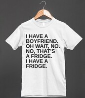 t-shirt,boyfriend,boyfriend fridge,fridge,food,eat,funny,shirt,relationship,single,funny t-shirt,gift ideas,gift for friend