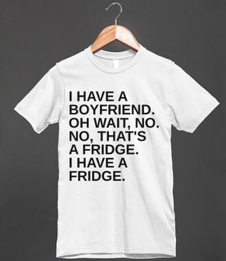 t-shirt boyfriend boyfriend fridge fridge food eat funny shirt relationship single funny t-shirt gift ideas gift for friend
