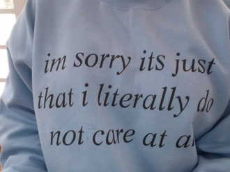 shirt sweatshirt purple don't care funny tumblr blouse sweater jumper cute top crewneck blue pale quote on it warm winter outfits i dont care jacket white vans sorry grey sweater grey black black text alternative cool