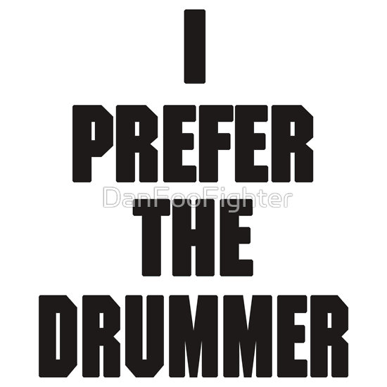 i Prefer The Drummer Dave