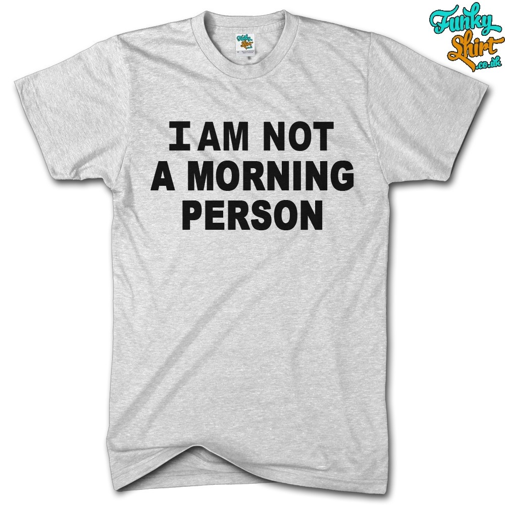 Im not a morning a Person tshirt  - FunkyShirt