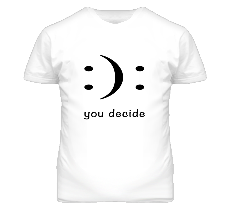 You Decide Happy Or Sad Graphic T Shirt