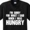 Hungry i'm sorry funny sayings food humorous cute joke novelty tshirt any size | ebay