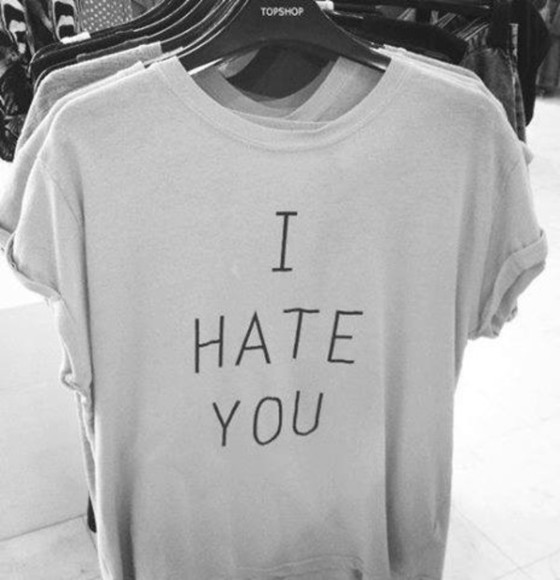 t-shirt grey t-shirt tshirt topshop tumblr shirt i hate you t shirt white grey black lol