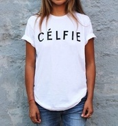 shirt,white,selfie,celfie,t-shirt,blouse,wow,nice,spring,fall outfits,hipster,summer,summer top,sweet,cute,new,top,celfie shirt,trendy,swag,model,fashion,celfie t shirt,whit,tumblr outfit