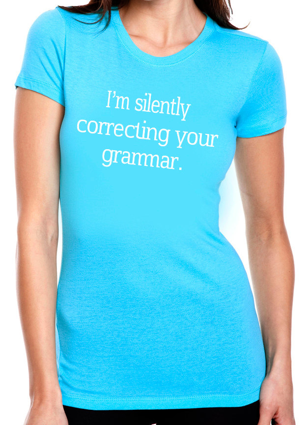 Silently Correcting Your Grammar Men And Womens Shirt Geek Shirts Birthday Gift Ideas For Him Her Dad Mom Sister Brother