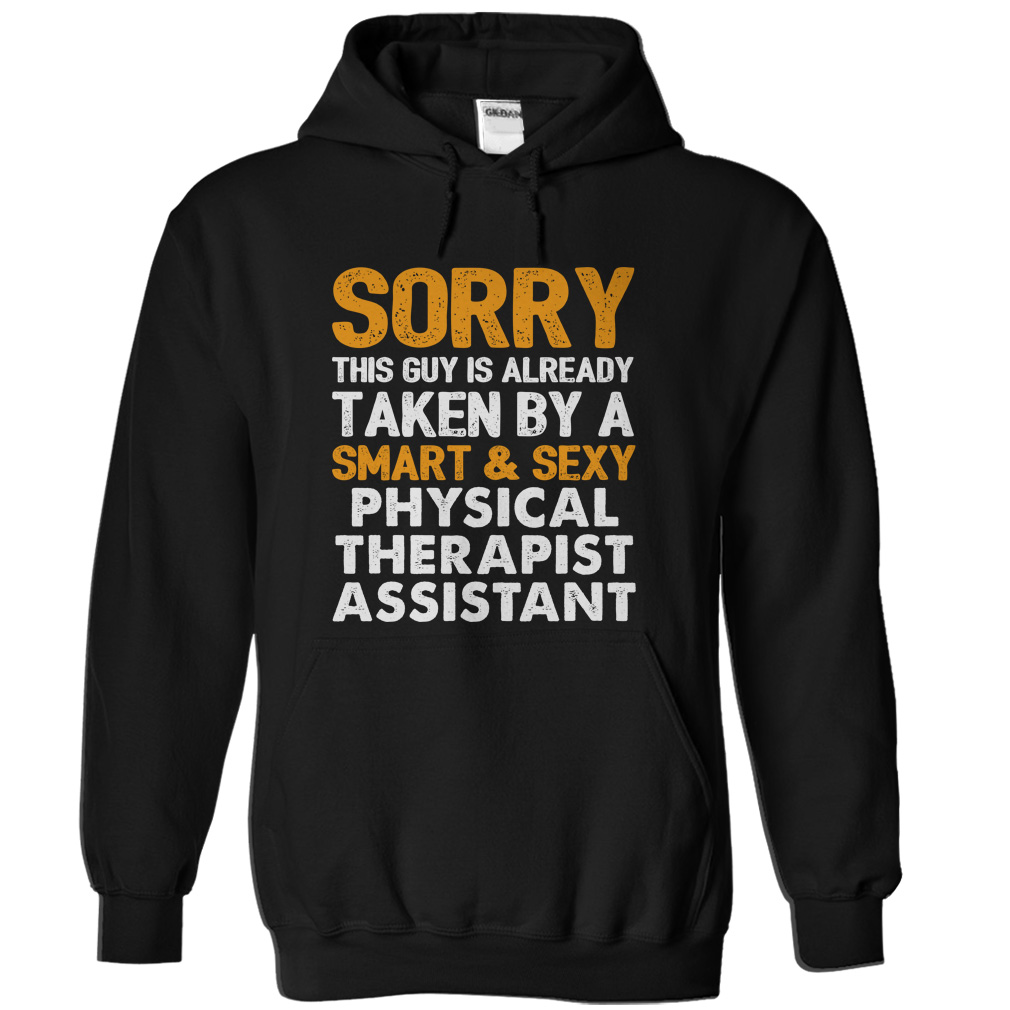 Taken By A Physical Therapist Assistant T-Shirt & Hoodie