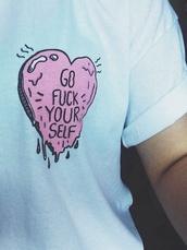 go fuck yourself,t-shirt,shirt,tumblr shirt,heart,tumblr outfit,cool,hipster,mens t-shirt,truebeautyg,menswear,girl,women,white t-shirt,logo,fuck yourself,yourself,tumblr,cute,style,grey,white,black,white n black,funny,blue,pink,brandy melville