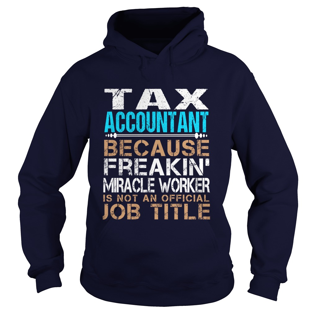 Tax Accountant Because Freaking Miracle Worker Isn't An Official Job Title New T Shirt & Hoodie