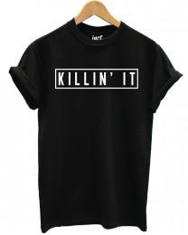 Killin' it t shirt