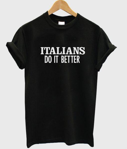 Italians Do It Better T-shirt - StyleCotton
