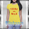 Young and wild tee awesome tshirt women and mens unisex