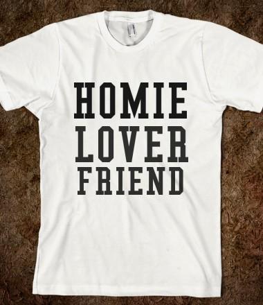Homie lover friend skreened t shirts for Organic custom t shirts