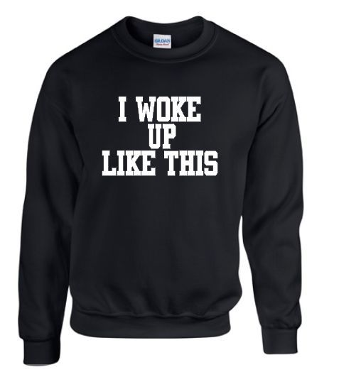 I woke up like this swag dope ymcmb sweater crew neck