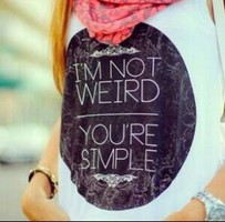 """I'M NOT WEIRD. YOU'RE SIMPLE"" T-SHIRT on The Hunt"