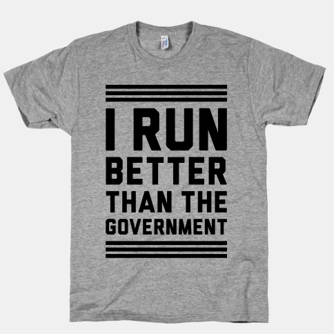 I Run Better Than The Government | HUMAN | T-Shirts, Tanks, Sweatshirts and Hoodies