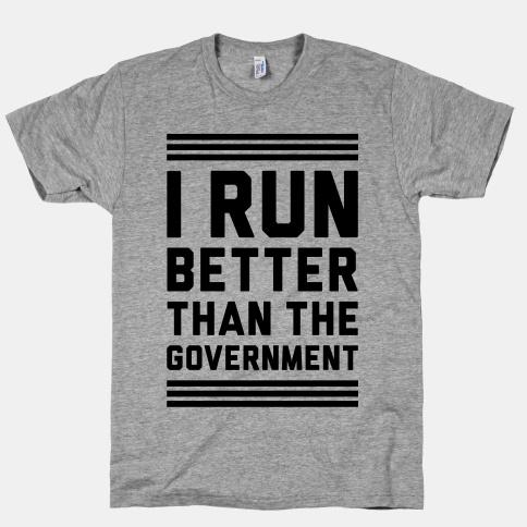 I Run Better Than The Government | HUMAN | T-Shirts, Tanks, Sweatshirts and Hoodies