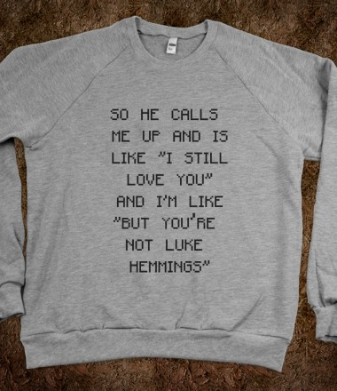 But You're Not Luke Hemmings - Music Merch - Skreened T-shirts, Organic Shirts, Hoodies, Kids Tees, Baby One-Pieces and Tote Bags Custom T-Shirts, Organic Shirts, Hoodies, Novelty Gifts, Kids Apparel, Baby One-Pieces | Skreened - Ethical Custom Apparel