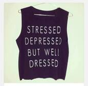 top,stressed,stressed depressed but well dressed,graphic tee
