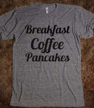 Breakfast Coffee Pancakes T-Shirt on Wanelo