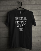 t-shirt,graphic tee,quote on it,black t-shirt,all black everything,normal people scare me,top,punk rock,black