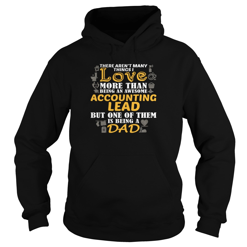 Being An Awesome Accounting Lead But One Of Them Is Being A Dad T Shirt & Hoodie