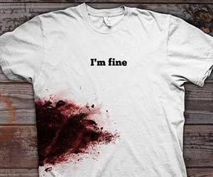 I M Fine Bloody Shirt