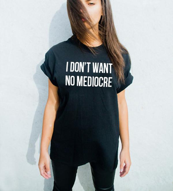 t-shirt fashio i don't want no mediocre no mediocre iggy azalea iggy azalea graphic tee graphic tee graphic tee slogan tee slogan tshirt unisex womens tops cute top