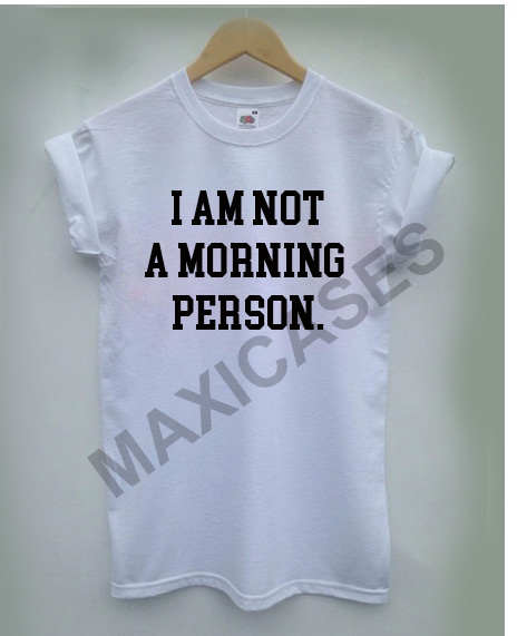 I'm Not Morning Person T-shirt Men, Women and Youth