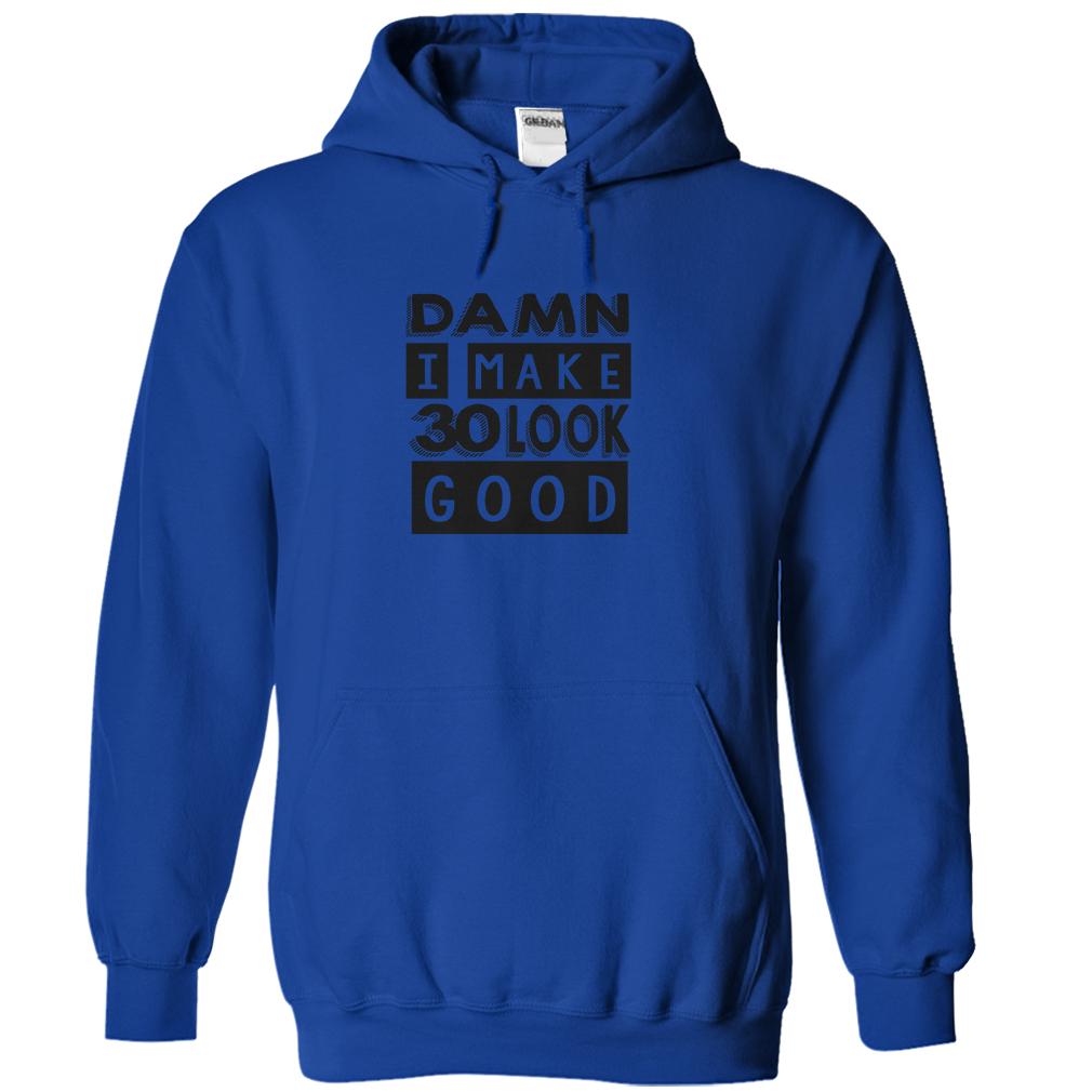 Damn I Make 30 Look Good T-Shirt & Hoodie