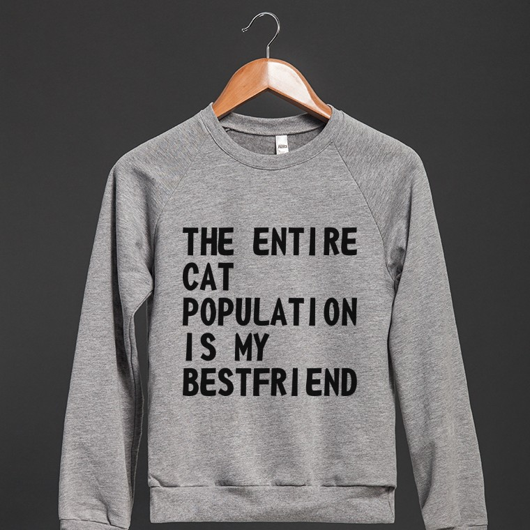 The Entire Cat Population Is My Bestfriend | Crew Neck Sweatshirt | Skreened