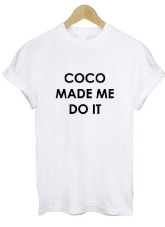 Coco Made Me Do It T Shirt: Amazon.co.uk: Clothing