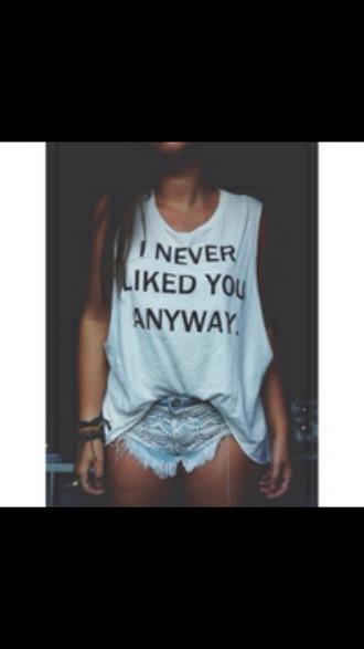 white shirt white #ineverlikedyouanyway tumblr shirt