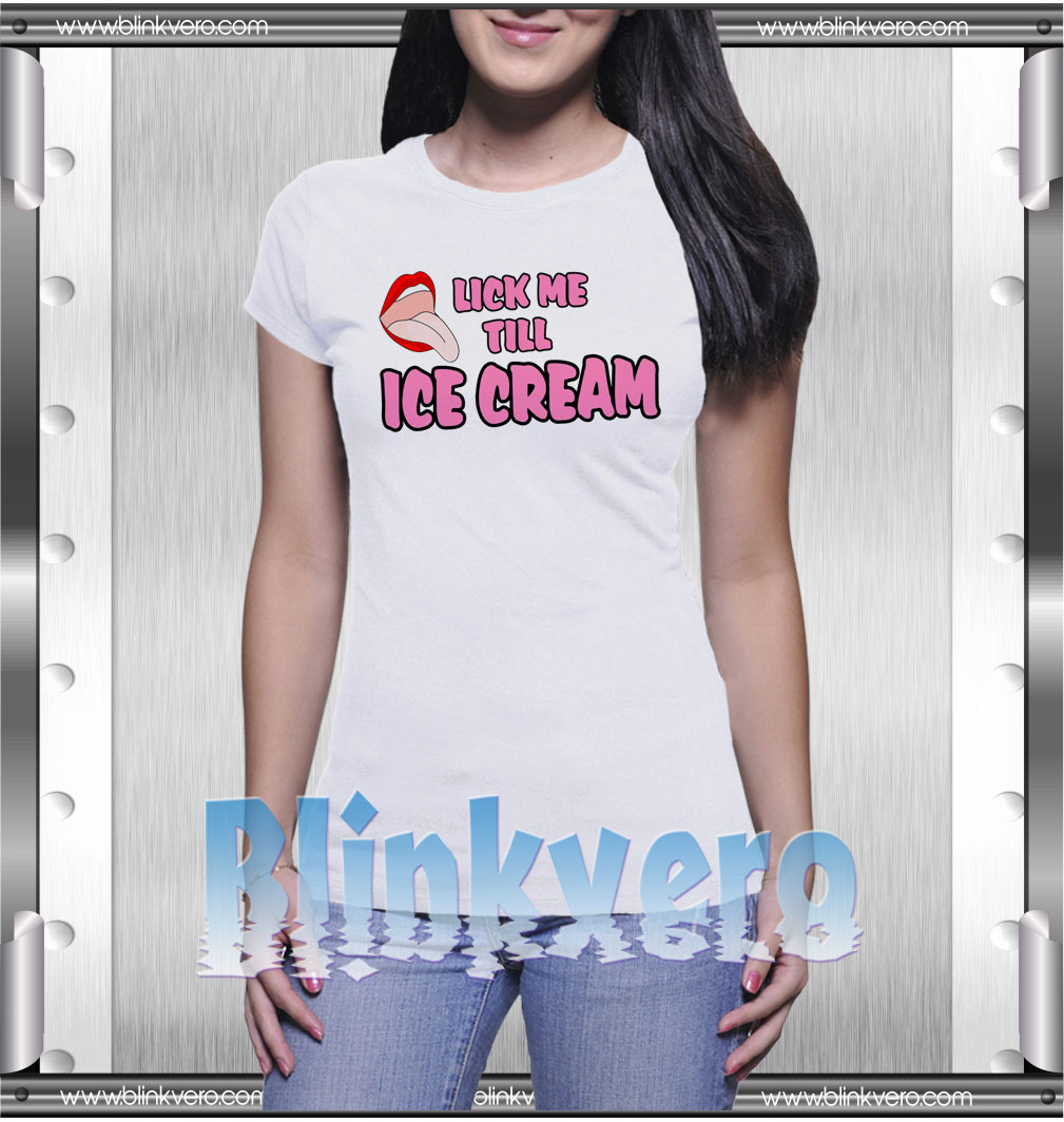 Lick Me Till Ice Cream Style Shirts Size S-3XL Unisex Shirts