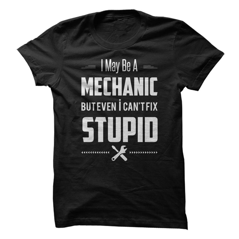 Mechanic Cannot Fix Stupid T-Shirt & Hoodie