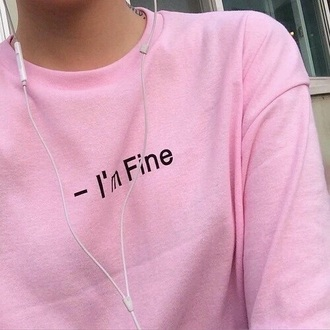 sweater i'm fine i'm fine pink light pink white pink sweater lounge cozy tumblr weheartit cute girl printed sweater pastel pink tumblr girl