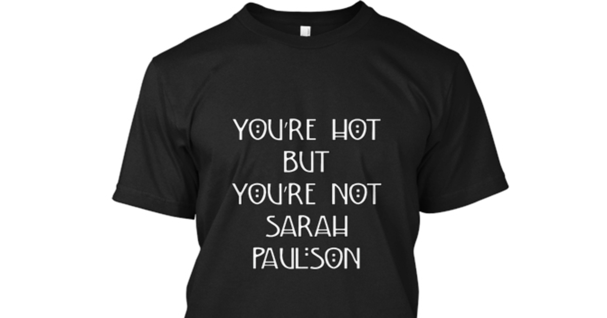 You're Hot But You're Not Sarah Paulson | Teespring