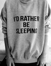 sweater,grey,i'd rather be sleeping,oversized sweater,grey sweater,quote on it