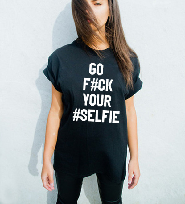 t-shirt black selfie go fuck your #selfie statement tees black t-shirt cute top graphic tee graphic tee graphic tee
