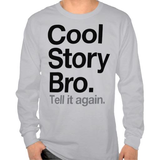 Cool Story Bro. Tell it again Tee Shirts - Zazzle.com.au