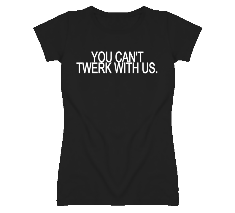 You Can't Twerk With Us Funny Ladies Black T Shirt